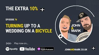 THE EXTRA 10% - EP 076: Turning up to a wedding on a bicycle