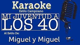 Mi Juventud a los 40 - Karaoke - Miguel y Miguel