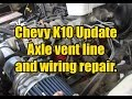 Chevy K10 Update - Axle vent line and wiring repair.