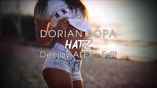 Dorian Popa feat. SHIFT - HATZ (Deejay ALEX - Edit 2019)
