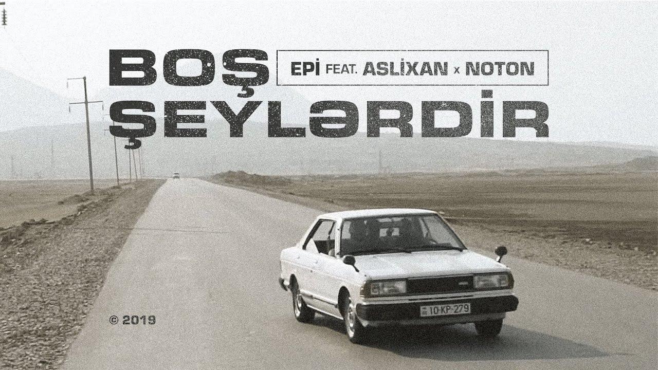 Epi feat. Aslixan x Noton — Boş Şeylərdir