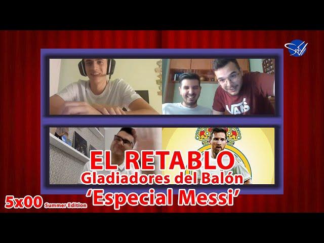 EL RETABLO 5x00 Summer Edition: Gladiadores del Balón 'Especial Messi'