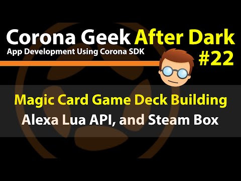 Corona Geek After Dark #22 – Magic the Gathering, Alexa using Lua, and Steam Box