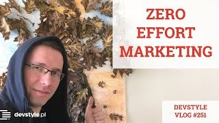 ZERO-EFFORT MARKETING [devstyle vlog #251]