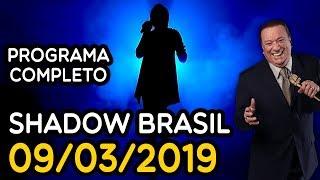 SHADOW BRASIL - COMPLETO 09/03/2019 | PROGRAMA RAUL GIL