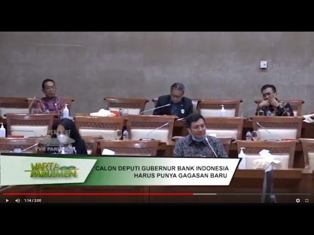 WARTA PARLEMEN - CALON DEPUTI GUBERNUR BANK INDONESIA HARUS PUNYA GAGASAN BARU