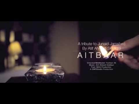 Aitbaar | Atif Ahmed Siddiqui  PAK MUSIC COMPANY In loving memory of Junaid Jamshaid | 1964 - 2016 |