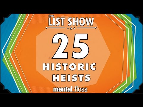 25 Historic Heists - mental_floss List Show Ep. 322