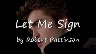 "Robert Pattinson ""Let Me Sign"" w/ Lyrics on screen"