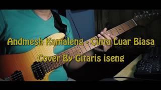 Andmesh Kamaleng - Cinta Luar Biasa   Guitar Cover By Gitaris iseng