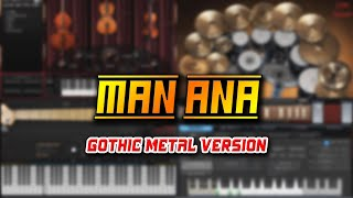 Man Ana (Gothic Metal Version)