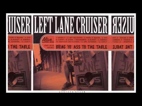 Left Lane Cruiser - Bring yo ass to the table [FULL ALBUM HQ]