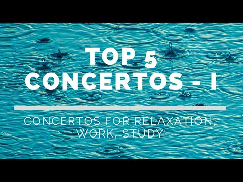 TOP 5 CONCERTOS - PART I - Concertos for Relaxation, Work, Study