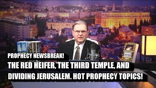 RED HEIFER, THIRD TEMPLE, & DIVIDING JERUSALEM: HOT PROPHECY TOPICS!