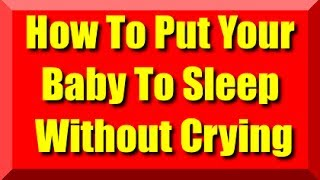 How To Put Your Baby To Sleep Without Crying -Fast Way For Fussy Babies To Fall Asleep With No tears