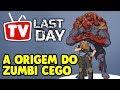 TV LAST DAY A Origem Do Zumbi Cego #1