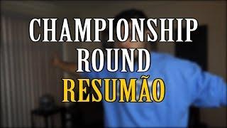 RESUMÃO 2017 - CHAMPIONSHIP ROUND