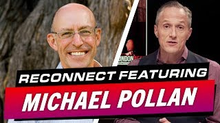 London Real's Documentary ReConnect Featuring Michael Pollan - Brian Rose's Real Deal
