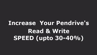 Increase Your Pendrive Data Transfer (Read and Write)  Speed upto 30-40%