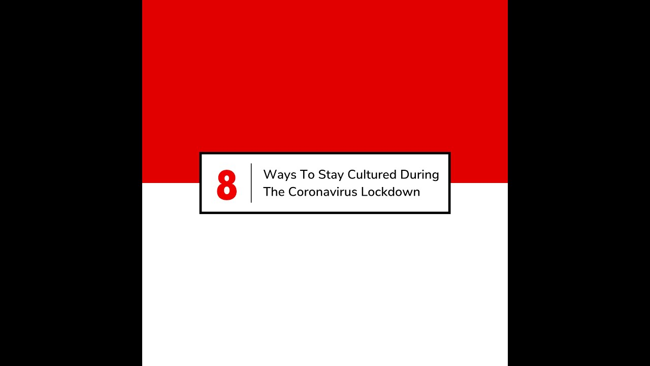 8 Ways To Stay Cultured During The Coronavirus Lockdown