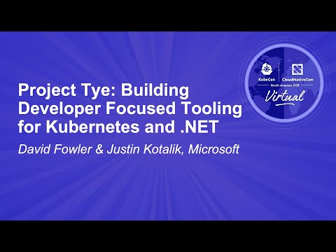 Project Tye: Building Developer Focused Tooling for Kubernetes and .NET - David Fowler