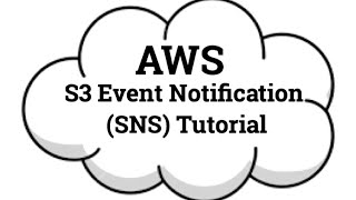 S3 Event Notification To SNS Tutorial