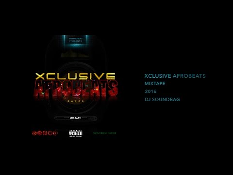 Xclusive Afrobeats Mixtape 2016 | Stonebwoy | A2 | Xfinic | Wizkid | Fuse ODG | By DJ Soundbag