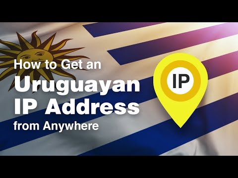How to Get an Uruguay IP Address from Anywhere in 2019 [+VIDEO]