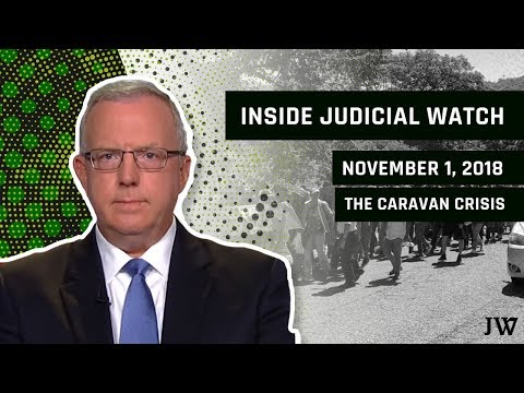 Inside Judicial Watch: What the Mainstream Media WON'T Tell You About The Migrant Caravan Crisis