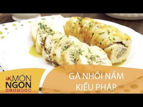 Dạy cách làm gà nhồi nấm kiểu Pháp   Món Ngon Việt Nam