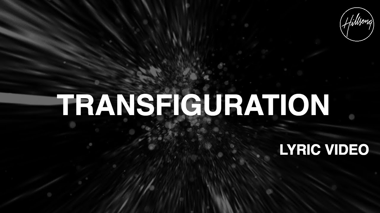 Transfiguration Lyric Video - Hillsong Worship