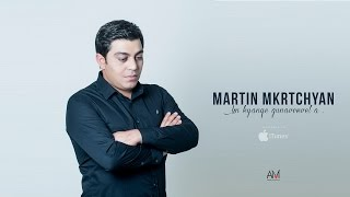 Martin Mkrtchyan   Im kyanqe gunavorvel a