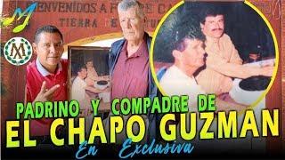 PADRINO Y COMPADRE DEL CHAPO GUZMÁN