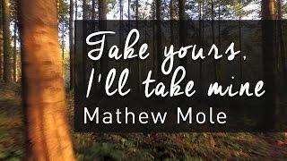 Mathew Mole Take yours ft Ill take mine