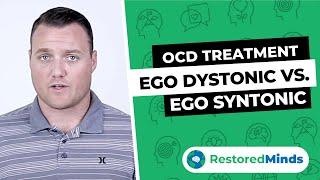 OCD Treatment - Ego Dystonic vs Ego Syntonic Thoughts