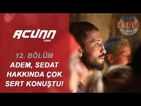 Adem Sedat Hakkında Çok Sert Konuştu!   Bölüm 12   Survivor 2017