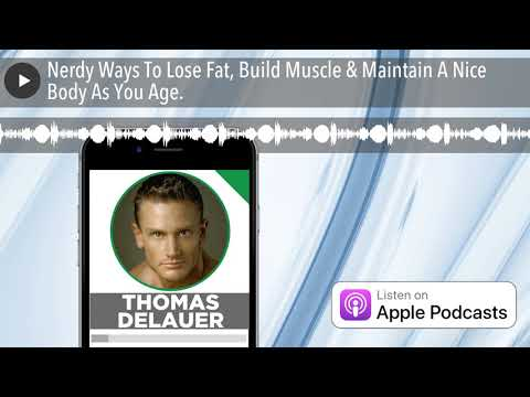 nerdy-ways-to-lose-fat,-build-muscle-&-maintain-a-nice-body-as-you-age.