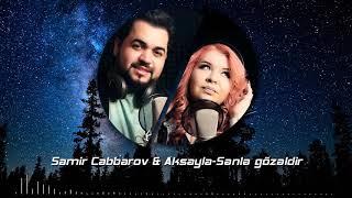 Aksayla ft Samir Cabbarov- Senle gozeldir (Akustik Versiya 2018)
