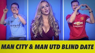 BLIND DATE - MAN CITY AND MAN UNITED EDITION - EPISODE 4