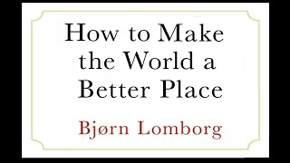 How to make the world better. Really. With Dr. Bjorn Lomborg.