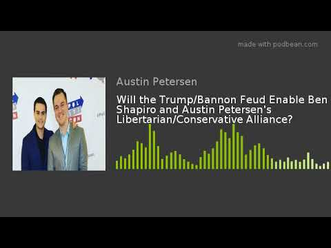 Will the Trump/Bannon Feud Enable Ben Shapiro and Austin Petersen
