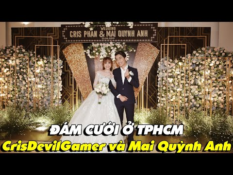 ĐÁM CƯỚI Ở TPHCM của CrisDevilGamer và Mai Quỳnh Anh