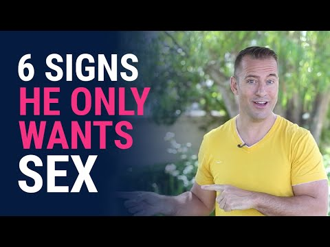 6 Signs He Only Wants Sex | Relationship Advice for Women by Mat Boggs
