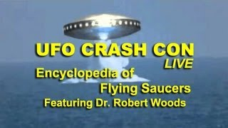 UFO Crash Con - Encyclopedia of Flying Saucers - Dr. Robert Wood LIVE