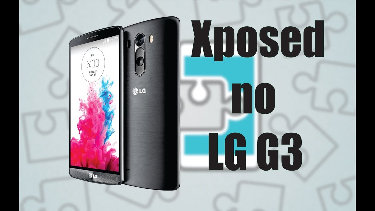 Xposed LG G3 - Lollipop/Kitkat