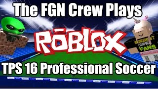 The FGN Crew Plays: ROBLOX - TPS 2016 (PC)