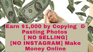 Earn $1,000 by Copying  & Pasting Photos Passive Income[ NO SELLING][NO INSTAGRAM] Make Money Online