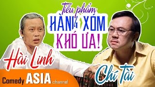 Hài Hoài Linh 2017 mới nhất hải ngoại cùng Chí Tài | TIỂU PHẨM HÀI HÀNG XÓM KHÓ ƯA