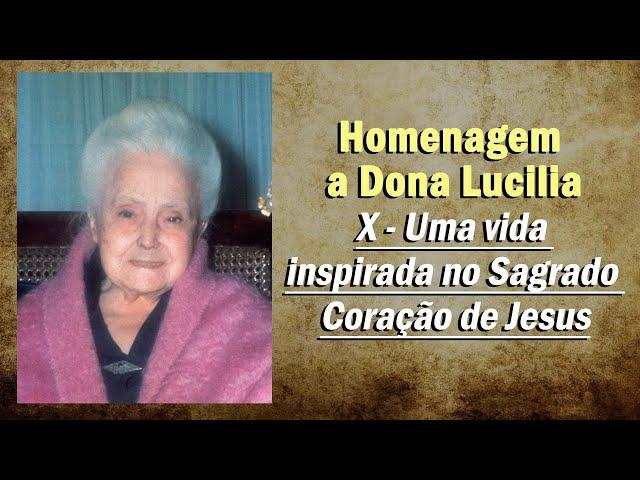 Homenagem pelo aniversário de Dona Lucilia: X - Uma vida inspirada no Sagrado Coração de Jesus