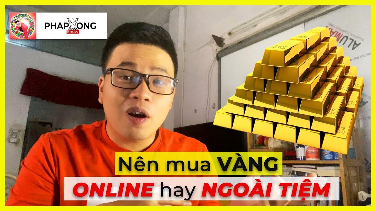 MONEY 04 | Nên mua vàng online trên Hũ Vàng Finhay hay mua trực tiếp ngoài tiệm Vàng ? PHAPMONG SHOW